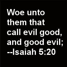 Men will call good evil and evil good.