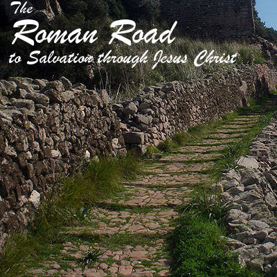 The Roman Road: Eternal Salvation through Jesus Christ can be yours!
