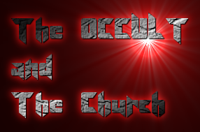 THE OCCULT and the CHURCH: Science teams with the occult and both have infiltrated the church.