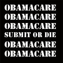 OBAMACARE: Submit or die