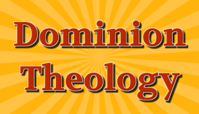 DOMINION THEOLOGY: Where did it begin?