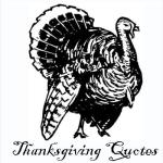 THANKSGIVING DAY QUOTES: 15 Quotes to eat Thanksgiving Day turkey by.