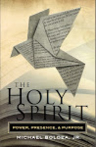 THE HOLY SPIRIT: Power, Presence and Purpose by Michael Boldea, Jr.