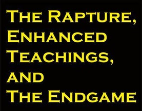 The Rapture, Enhanced Teaachings and the Endgame
