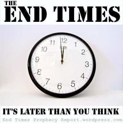 END TIMES: It's later than you think