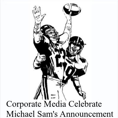 MICHAEL SAM: Corporate Media celebrate Missouri's Michael Sam's announcement that he is gay and loving it.
