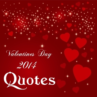 VALENTINE'S DAY 2014 QUOTES: 30 Valentine's Day Quotes to Enjoy your Favorite Person by.