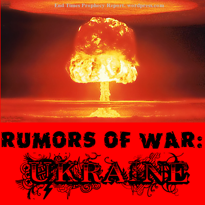 UKRAINE, WORLD WAR 3: Rumors of War?