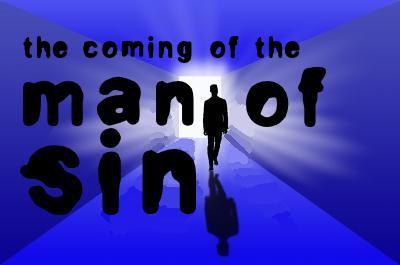 MAN OF SIN: Preparations are being completed for the man of sin. The man of sin will arise from the midst of the apostate church.