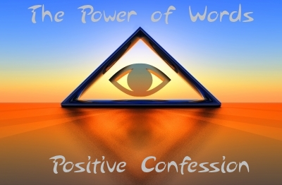 POSITIVE CONFESSION: Power of words, positive affirmation and the occult