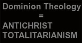 DOMINION THEOLOGY: Equals Antichrist Totalitarianism