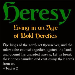 HERESY: Living in a Land and Age of Bold Heretics