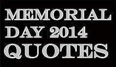 MEMORIAL DAY 2014 QUOTES: About Memorial Day, Patriotism and Freedom