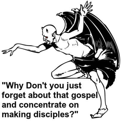 SATAN'S ADVICE: Forget about preaching the gospel and concentrate on making disciples. Yeah, that's the ticket!