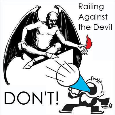 RAILING AGAINST THE DEVIL: Scripture says Don't do it. Pay attention to God's Word.