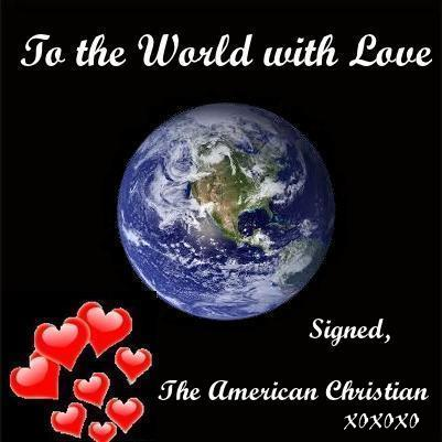 ONE MORE LOVE LETTER TO THE WORLD FROM THE AMERICAN CHRISTIAN