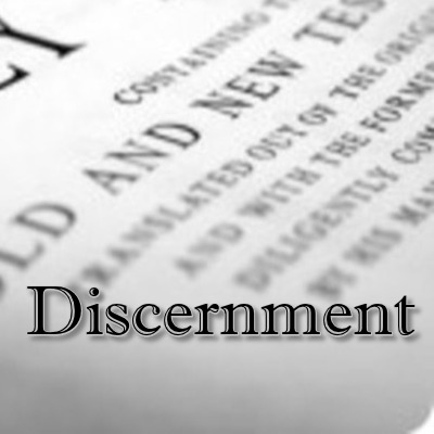 DISCERNMENT: First in a series of observations on Biblical Discernment.