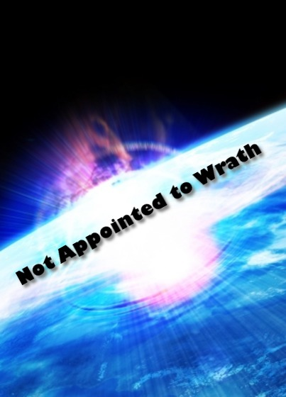 NOT APPOINTED FOR WRATH: What does it mean that believers will escape the wrath of God?