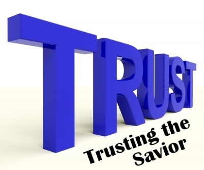 TRUSTING THE SAVIOR: Trusting the One who never will let you down.