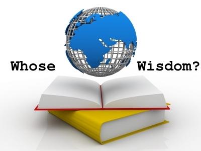 WHOSE WISDOM: The Wisdom of God or the wisdom of the world?