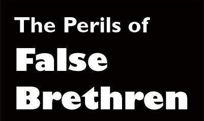 THE PERILS OF FALSE BRETHREN: A danger even in Paul's day.