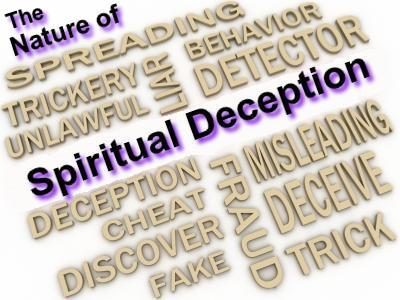 THE NATURE OF SPIRITUAL DECEPTION: Intelligence, logic, evidence, reason, proofs do not matter, do not apply.