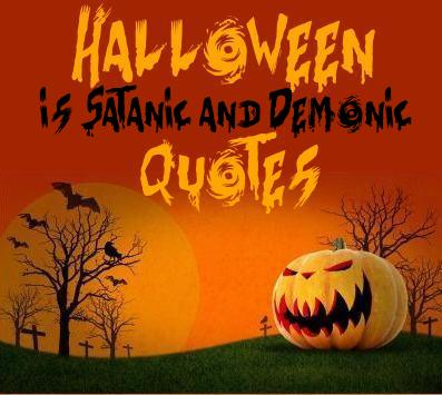 HALLOWEEN QUOTES: 20 Halloween is Satanic and Demonic