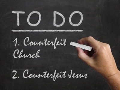 COUNTERFEITING THE CHURCH: Satan's To Do List - One down, one to go.