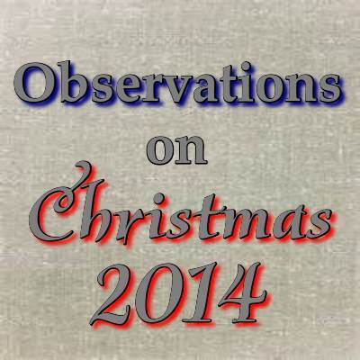 CHRISTMAS 2014: A few observations on the season and those making merry.