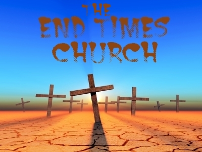 THE END TIMES CHURCH: Counterfeit Christians