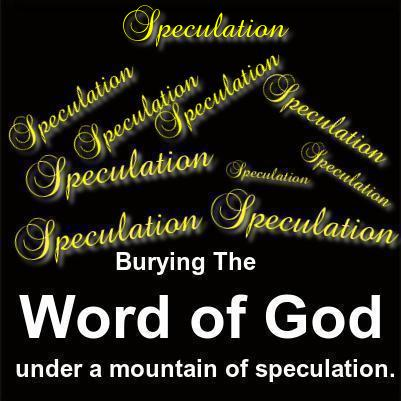 TRICK OF THE PULPIT WOLVES: Burying the Word of God under a mountain of speculation upon which to base unbiblical teachings.