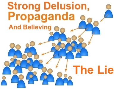 STRONG DELUSION: God shall send them strong delusion, that they should believe a lie