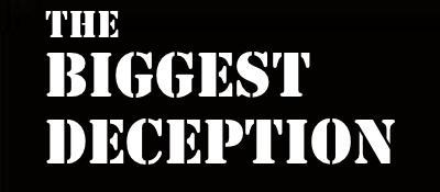WHAT IS THE BIGGEST DECEPTION?