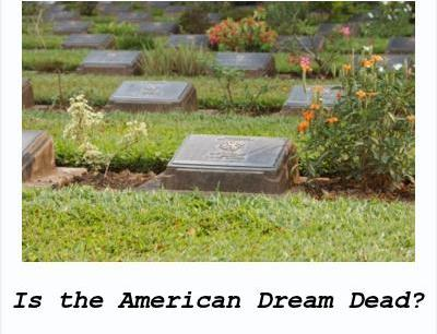 IS THE AMERICAN DREAM DEAD? Or is it still alive, well and snaring the ignorant?