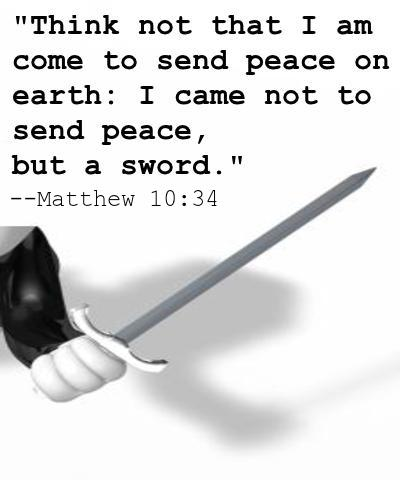 "JESUS:  ""I came not to bring peace, I came to bringa sword"""