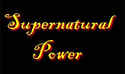 SUPERNATURAL POWER IN THE END TIMES: The Bible says illegitimate supernatural power will abound and deceive.