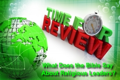 A SHORT HISTORY: What the Bible says about Religious Leaders and Churches