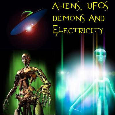 Aliens, Demons, UFOs and Electricity