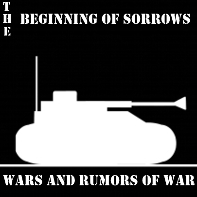 Wars and Rumors of War: The Beginning of Sorrows | End Times ...