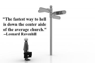 The fastest way to hell is down the center aisle of the average church.