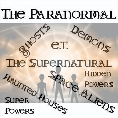 Paranormal, supernatural, ET, demons, ghosts