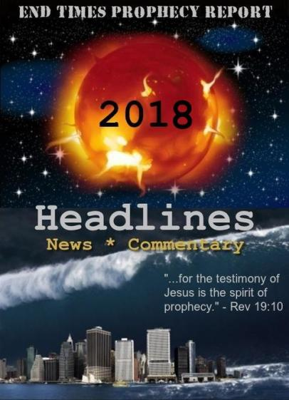End Times Prophecy Headlines 2018
