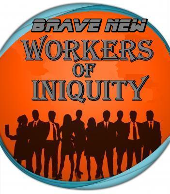 Brave New Workers of iniquity