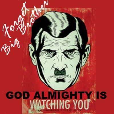 Forget Big Brother: God Almighty is watching you