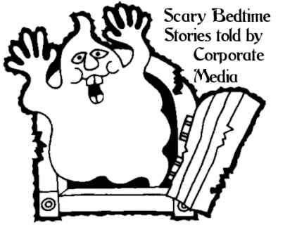 scary stories from the Corporate Media