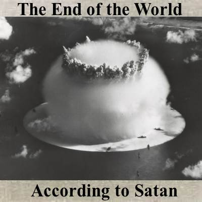 end of the world according to Satan