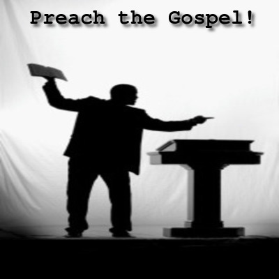 preach the gospel of Jesus Christ